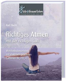 """Karl Hecht:  """"Richtiges Atmen mit der richtigen Luft -  Wohlbefindenserlebnis mit elektrisch geladenen Luftionen""""  finden Sie im gut sortieren Buchhandel!"""